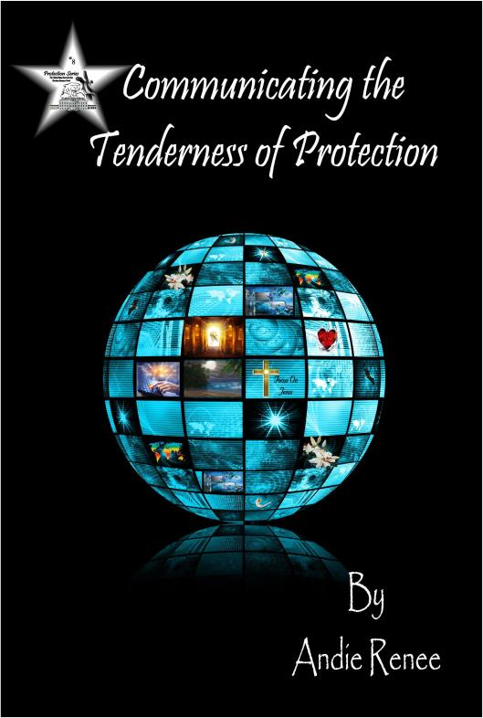 #8~Communicating the Tenderness of Protection